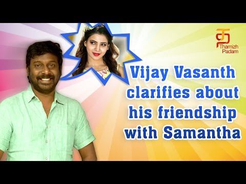 Samantha is not in touch with me | Vijay Vasanth Exclusive Interview | Achamindri | Tamil Movie