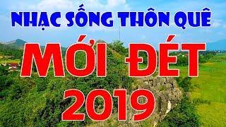 lien-khuc-nhac-song-thon-que-moi-det-2019-tuyet-pham-nhac-song-chat-luong-cao-hay-de-me-ca-xom-phe
