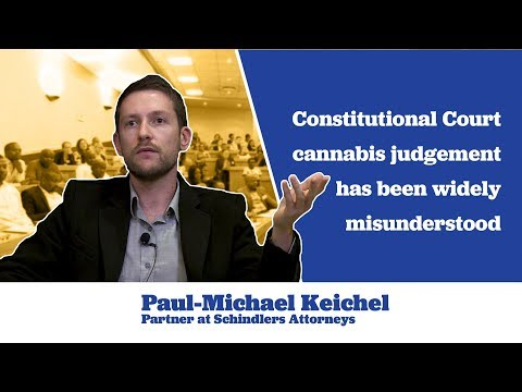 Paul-Michael Keichel says Constitutional Court Cannabis Judgement has been Widely Misunderstood