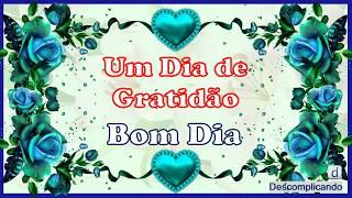 Mensagens para whatsapp - UM DIA DE GRATIDÃO - Linda Mensagem de BOM DIA - para whatsapp