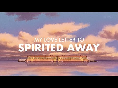 My Love Letter to Spirited Away