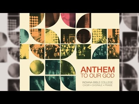 Indiana Bible College | ANTHEM TO OUR GOD
