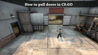 How to pull doors open in CS:GO