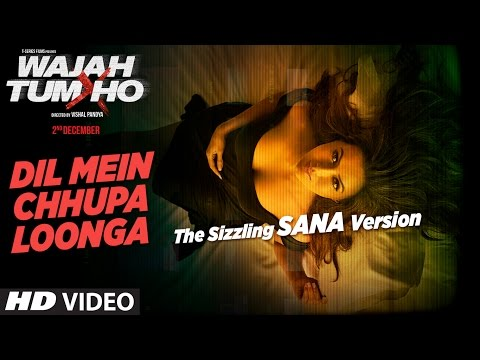 The Sizzling Sana Version :Dil Mein Chhupa Loonga Song | Wajah Tum Ho