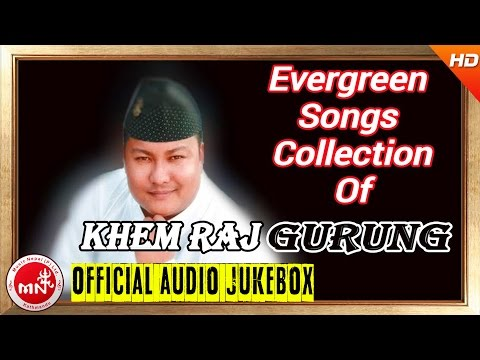 Khem Raj Gurung | Evergreen Songs Collection | AUDIO JUKEBOX