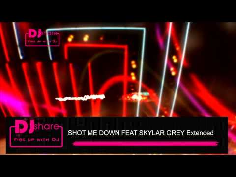 SHOT ME DOWN FEAT SKYLAR GREY Extended - Nonstop 2014