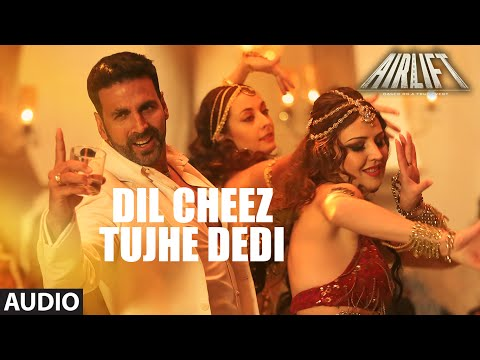 DIL CHEEZ TUJHE DEDI Full Song (AUDIO) | AIRLIFT |