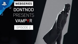 Vampyr - DONTNOD Presents: Episode 2 - Architects of the Obscure | PS4