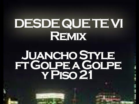 Letra Desde que te Vi (Remix) Juancho Style Ft Piso 21 y Golpe a Golpe