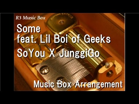 Some Feat. Lil Boi Of Geeks/SoYou X JunggiGo [Music Box]