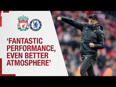 Klopp's Chelsea Reaction | 'A Fantastic Performance, An Even Better Atmosphere'