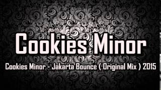 Cookies Minor - Jakarta Bounce ( Original Mix ) 2015