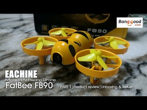 EACHINE FatBee FB90 FPV - Part 1 Unboxing and setup - courtesy of Banggood.com