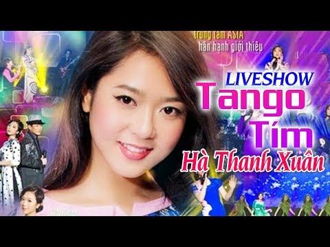 Liveshow Tango Tím Hà Thanh Xuân - Liveshow Bolero Hải Ngoại Hay Nhất (FULL) - Thời lượng: 1:16:17.