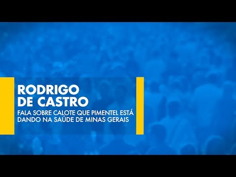 Rodrigo de Castro fala sobre calote que Pimentel está dando na saúde de MG