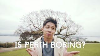 Is Perth Boring?
