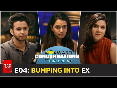 E04: Bumping Into My Ex | Awkward Conversations With Girlfriend | TSP Originals