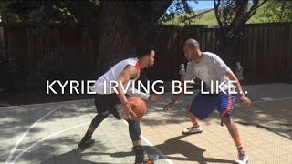 Kyrie Irving Be Like..