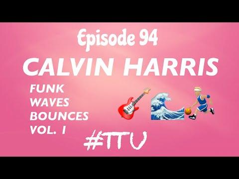 EPISODE 94: Calvin Harris - Funk Wav Bounces Vol. 1 ALBUM REACTION