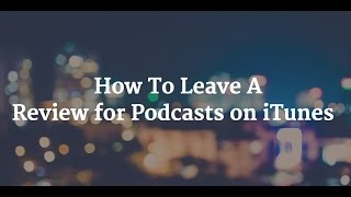 Tutorial: How To Leave An iTunes Review For The Podcast