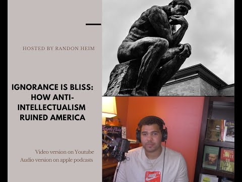 Ignorance Is Bliss: How Anti-Intellectualism Ruined America