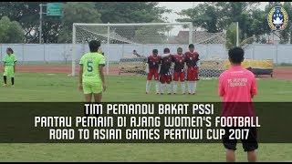 Tim Pemandu Bakat PSSI Pantau Pemain Di Ajang Women's Football Road To Asian Games Pertiwi Cup 2017