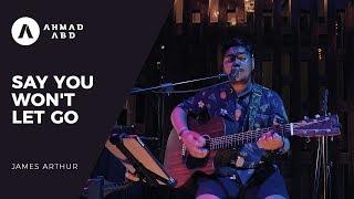 Video Say You Won't Let Go - James Arthur (Ahmad Abdul Acoustic Live Cover) MP3, 3GP, MP4, WEBM, AVI, FLV Agustus 2018