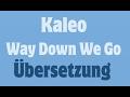 Kaleo - Way Down We Go Deutsche Übersetzung