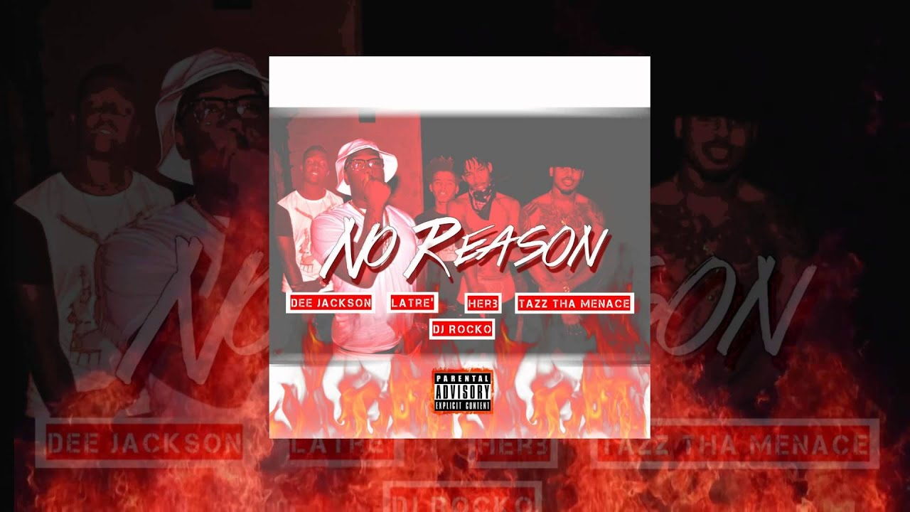 Dee Jackson x LaTre' x Herb x Tazz Tha Menace x DJ Rocko – No Reason