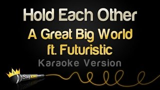 A Great Big World ft. Futuristic - Hold Each Other (Karaoke Version)