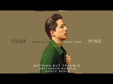 Charlie Puth - Nothing but Trouble (Instagram Models) [Dance Remix] (Letra/Lyrics)
