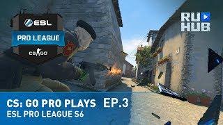 CS: GO Pro Plays ESL Pro League S6 Ep.3