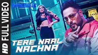 Video TERE NAAL NACHNA Full Song | Nawabzaade |  Feat. Athiya Shetty | Badshah, Sunanda S | MP3, 3GP, MP4, WEBM, AVI, FLV Agustus 2018