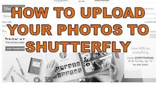 SHUTTERFLY--How to easily upload your pictures!!