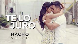 POSICIÓN NUMERO 06- TE LO JURO - NACHO ACERO