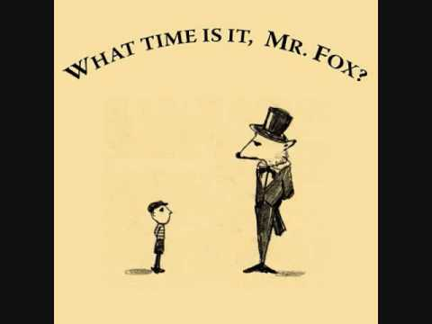 What Time Is It, Mr. Fox? - \