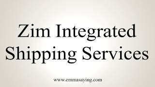 Learn how to say Zim Integrated Shipping Services with EmmaSaying free pronunciation tutorials.http://www.emmasaying.com