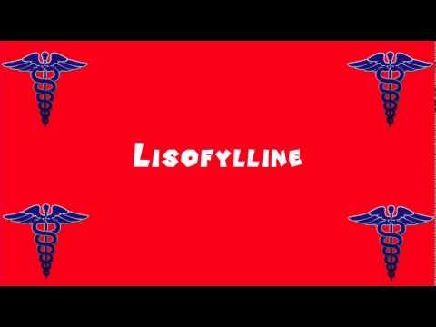 Pronounce Medical Words ― Lisofylline