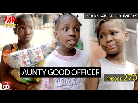 AUNTY GOOD OFFICER (Mark Angel Comedy) (Episode 270)