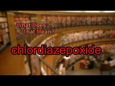 What does chlordiazepoxide mean?