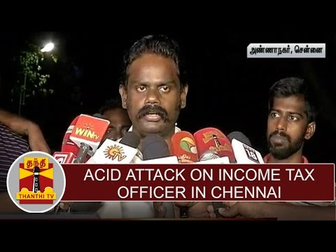 Acid-attack-on-Income-Tax-officer-at-Chennai-creates-sensation-Police-Begins-Investigation