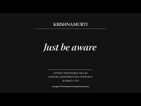 Just be aware   J. Krishnamurti