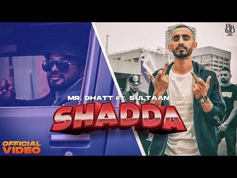 Mr. Dhatt - Shadda Ft. Sultaan (Official Video)