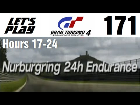 Let's Play Gran Turismo 4 - Part 171 - Endurance Events - Nurburgring 24h Endurance - Hours 17-24