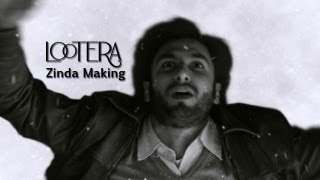 Making of Zinda - Lootera