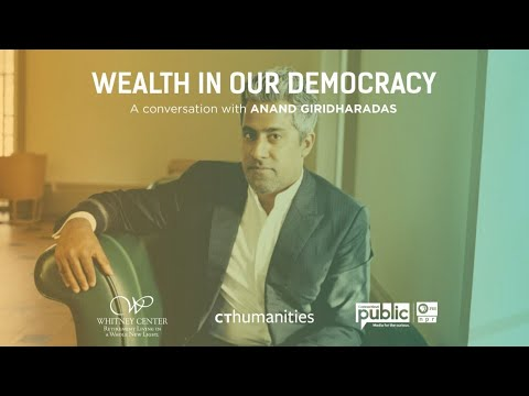 Wealth in Our Democracy: Anand Giridharadas in Conversation