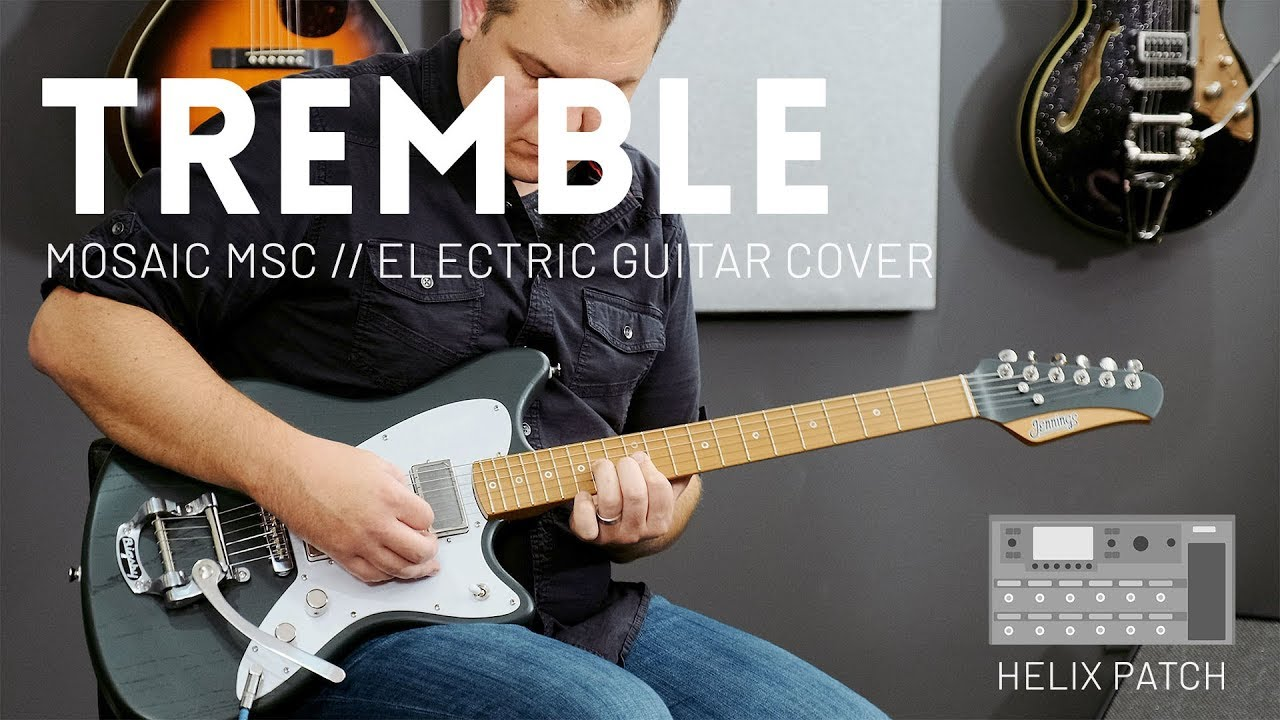 Tremble – Mosaic MSC – Electric guitar cover & Line 6 Helix patch