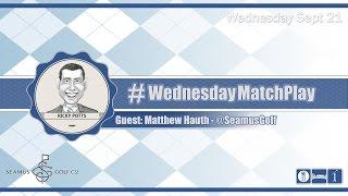 #WednesdayMatchPlay with Matt Hauth from Seamus Golf