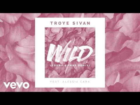 Troye Sivan - WILD (Young Bombs Remix) ft. Alessia Cara
