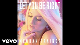 Meghan Trainor - Let You Be Right (Audio)